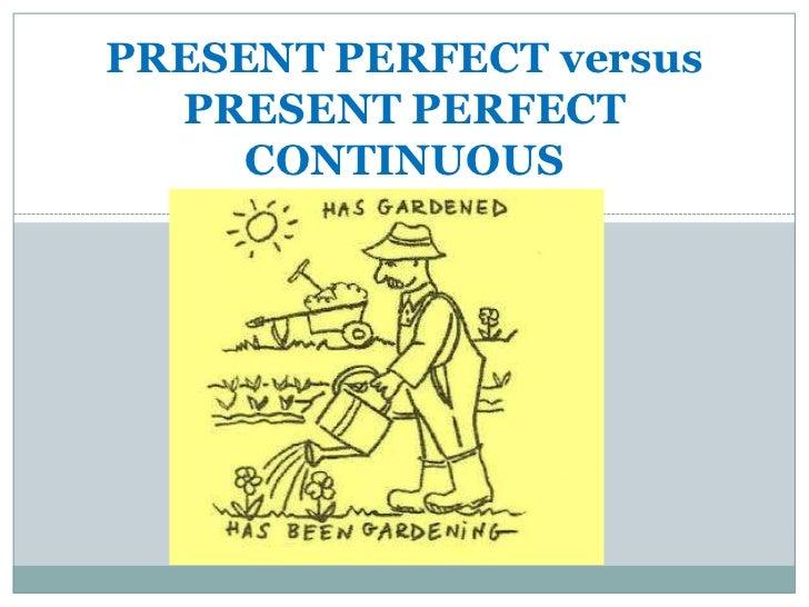 PRESENT PERFECT versus  PRESENT PERFECT     CONTINUOUS