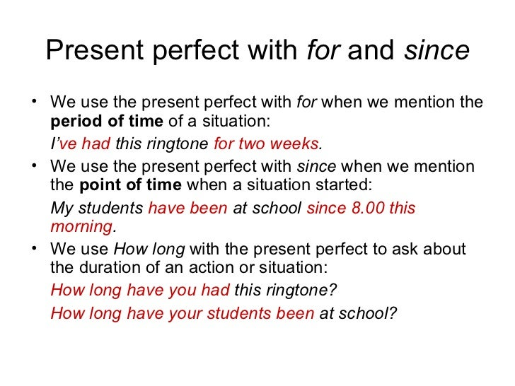 Present perfect with  for  and  since <ul><li>We use the present perfect with  for  when we mention the  period of time  o...