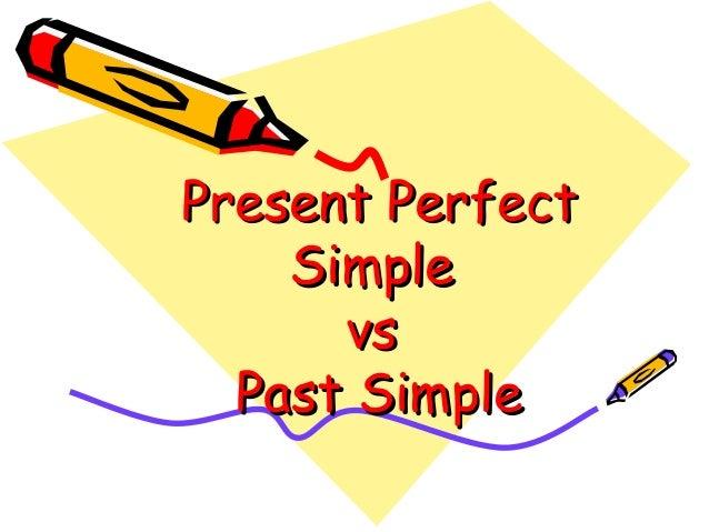 Present PerfectPresent Perfect SimpleSimple vsvs Past SimplePast Simple
