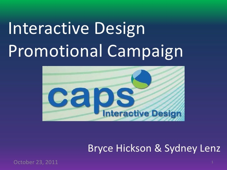 Interactive DesignPromotional Campaign                   Bryce Hickson & Sydney LenzOctober 23, 2011                      ...