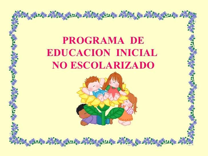 Presentacion programa educaci n inicial no escolarizada for Programa curricular de educacion inicial