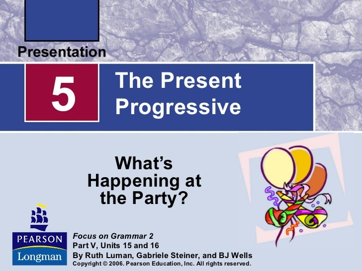 5             The Present              Progressive       What's    Happening at     the Party?Focus on Grammar 2Part V, Un...
