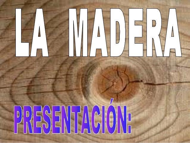 ÍNDICE • - La madera: proceso de obtención. • - Propiedades físicas y las aplicaciones más usuales. • - Clasificación de l...