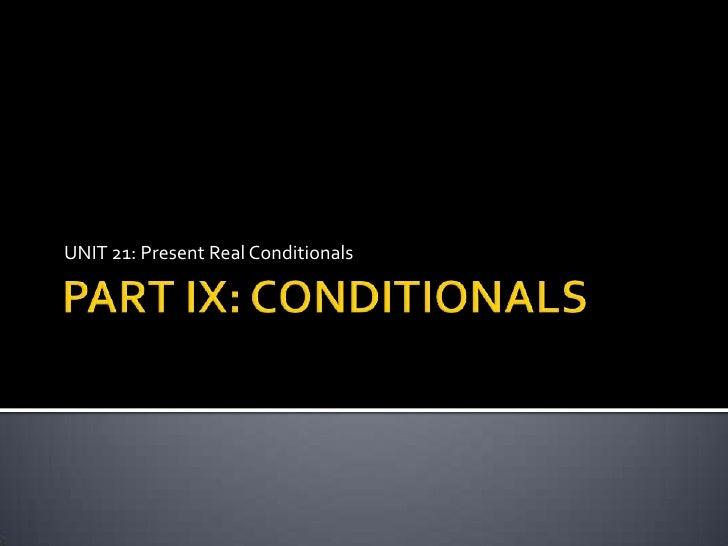PART IX: CONDITIONALS<br />UNIT 21: Present Real Conditionals<br />