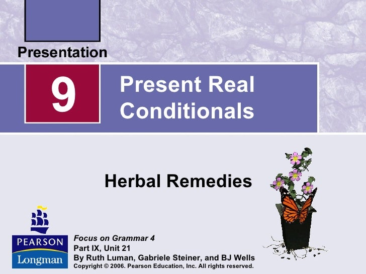 9              Present Real               Conditionals          Herbal RemediesFocus on Grammar 4Part IX, Unit 21By Ruth L...