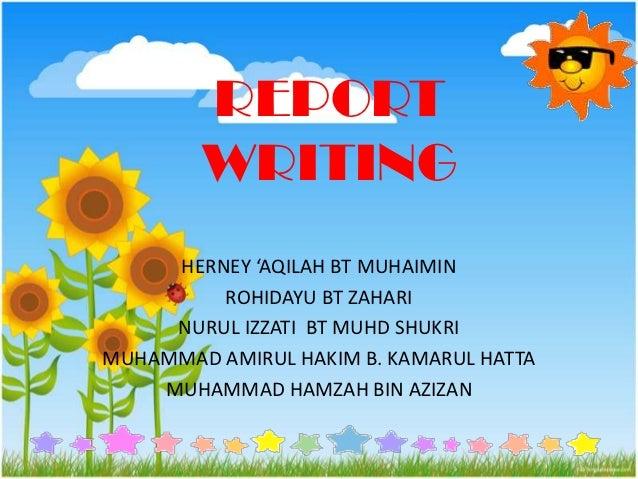 REPORT        WRITING     HERNEY 'AQILAH BT MUHAIMIN         ROHIDAYU BT ZAHARI     NURUL IZZATI BT MUHD SHUKRIMUHAMMAD AM...