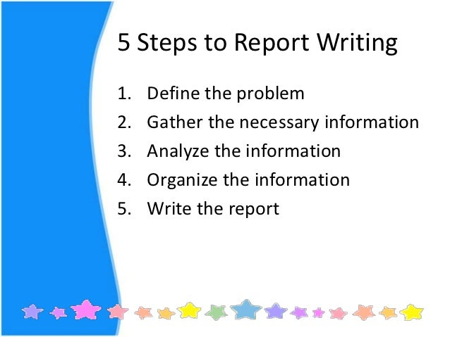 steps on writing a report Steps involved in writing good business report the following steps are involved in report business writing 1 appointment of a reporter: a reporter is appointed specifically by means of an.