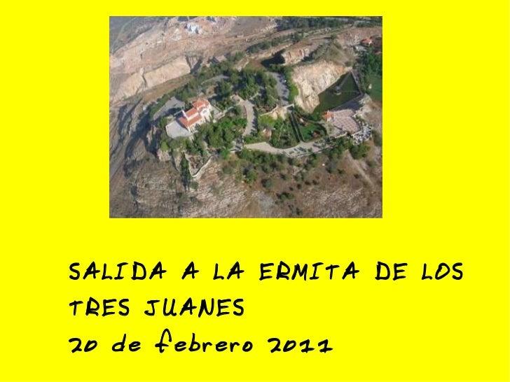 SALIDA A LA ERMITA DE LOS TRES JUANES 20 de febrero 2011