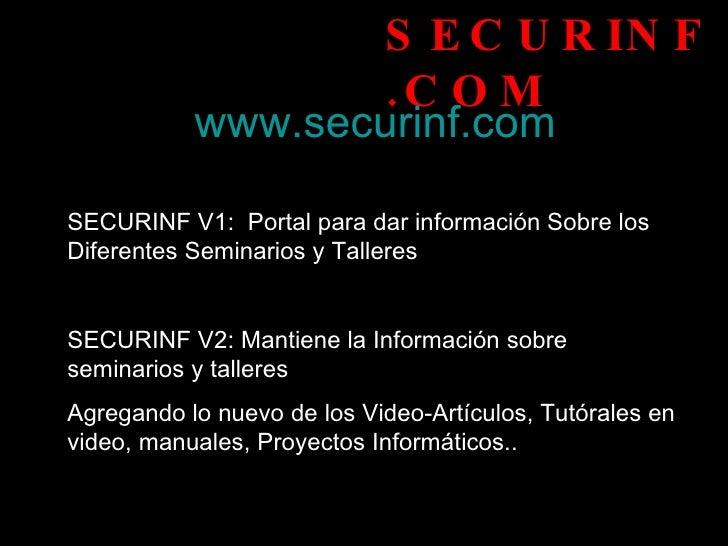 SECURINF.COM www.securinf.com SECURINF V1:  Portal para dar información Sobre los Diferentes Seminarios y Talleres  SECURI...