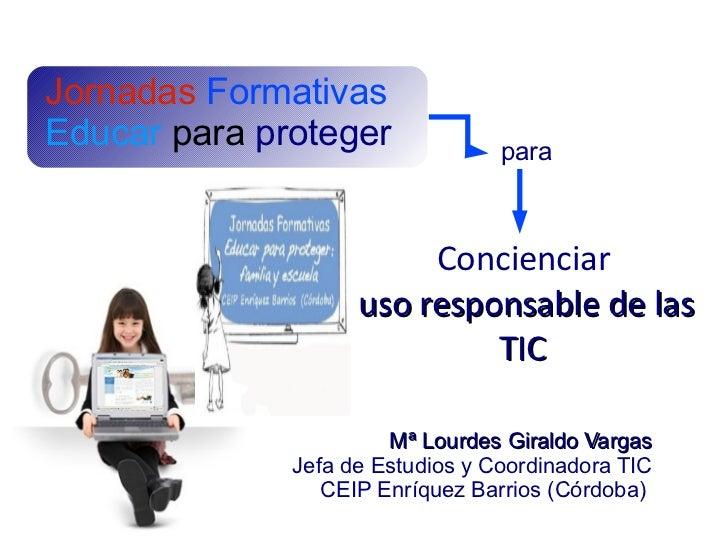 Jornadas FormativasEducar para proteger              para                         Concienciar                    uso respo...