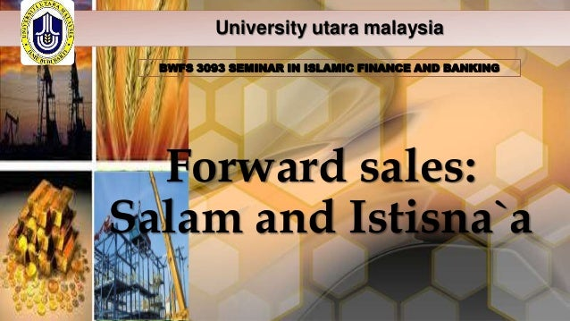 University utara malaysia BWFS 3093 SEMINAR IN ISLAMIC FINANCE AND BANKING  Forward sales: Salam and Istisna`a