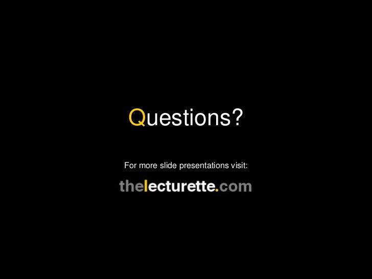 Q uestions? For more slide presentations visit: