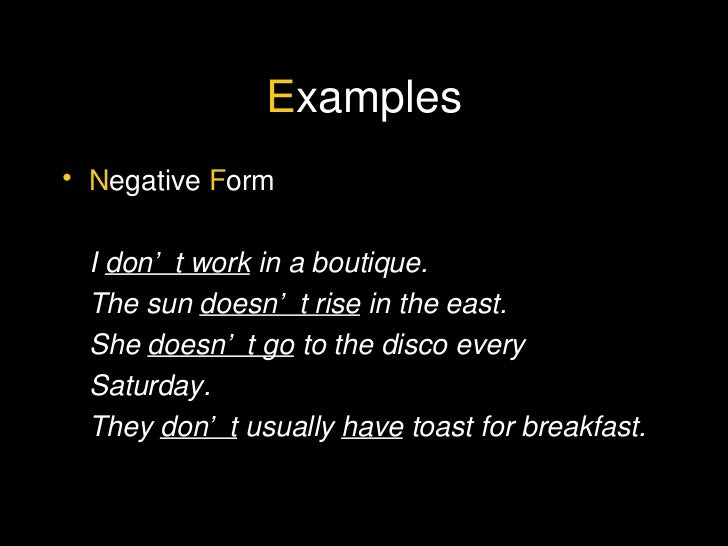 E xamples <ul><li>N egative  F orm </li></ul><ul><li>I  don't work  in a boutique. </li></ul><ul><li>The sun  doesn't rise...