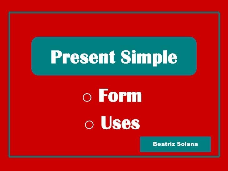 Present Simple<br /><ul><li> Form