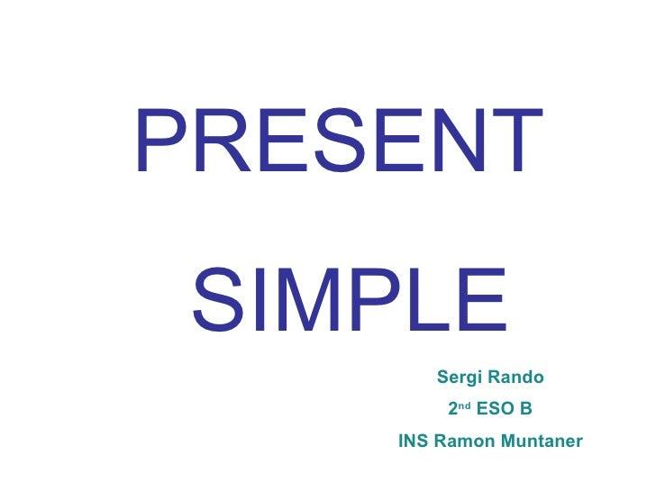PRESENT SIMPLE Sergi Rando 2 nd  ESO B INS Ramon Muntaner