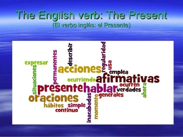 The English verb: The Present      (El verbo inglés: el Presente)