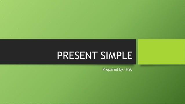 PRESENT SIMPLEPrepared by: HSC