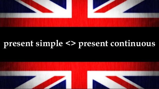 present simple <> present continuous
