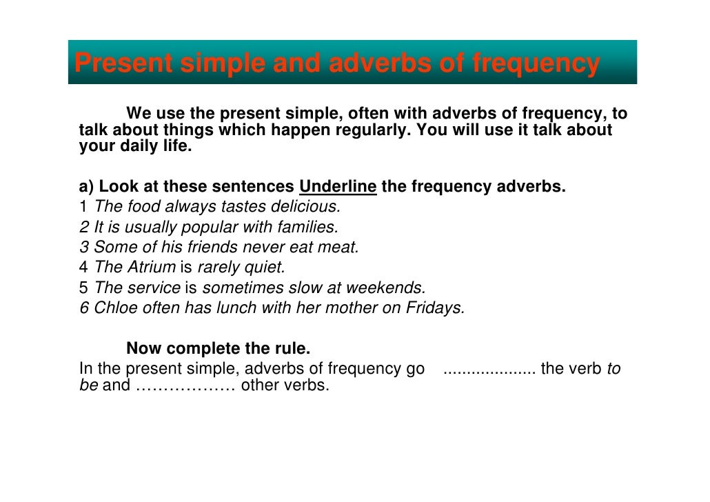 Present simple and adverbs of frequency       We use the present simple, often with adverbs of frequency, to talk about th...