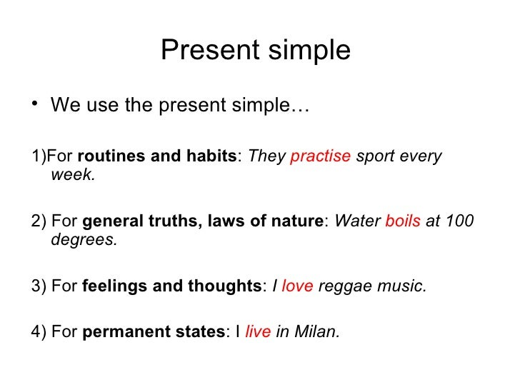 Present simple  <ul><li>We use the present simple… </li></ul><ul><li>1)For  routines and habits :  They  practise  sport e...