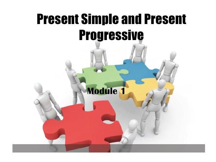 Present Simple and Present Progressive Module 1