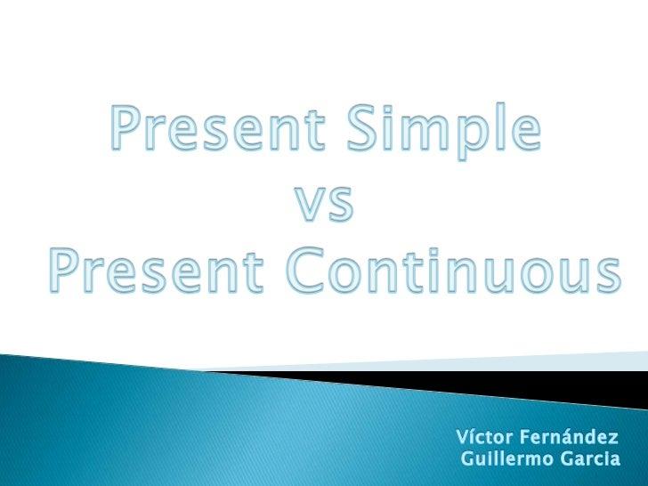 Present Simple vsPresent Continuous<br />                                                             Víctor Fernández<br ...