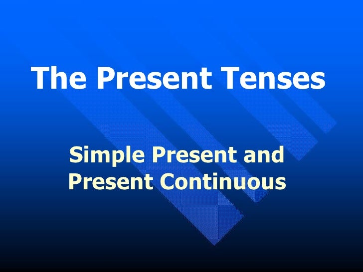 The Present  T enses Simple Present and Present Continuous