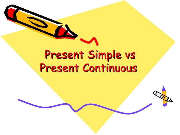 Present Simple vsPresent Continuous