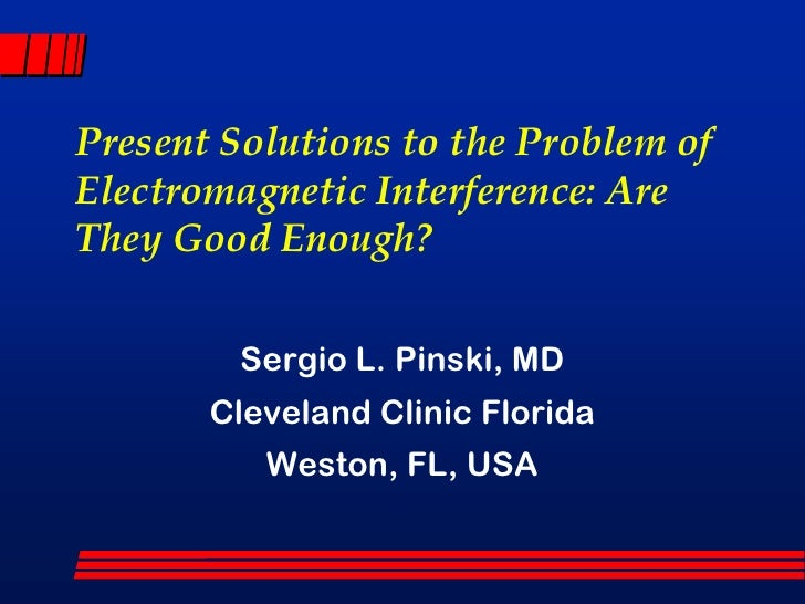 Present Solutions to the Problem ofElectromagnetic Interference: AreThey Good Enough?         Sergio L. Pinski, MD       C...