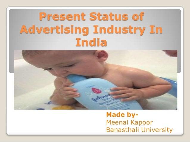 Present Status ofAdvertising Industry In         India             Made by-             Meenal Kapoor             Banastha...