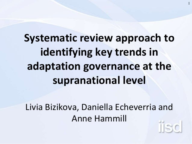 1  Systematic review approach to  identifying key trends in  adaptation governance at the  supranational level  Livia Bizi...