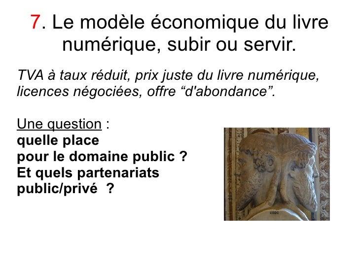 7. Le modèle économique du livre       numérique, subir ou servir. TVA à taux réduit, prix juste du livre numérique, licen...