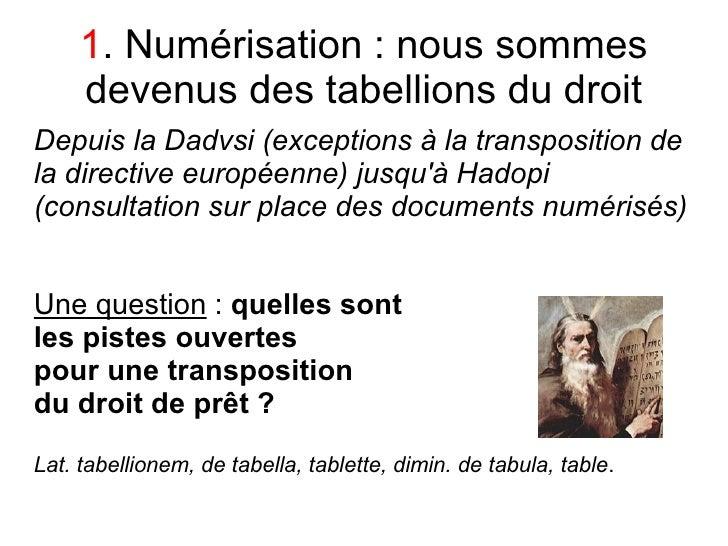 1. Numérisation : nous sommes      devenus des tabellions du droit Depuis la Dadvsi (exceptions à la transposition de la d...