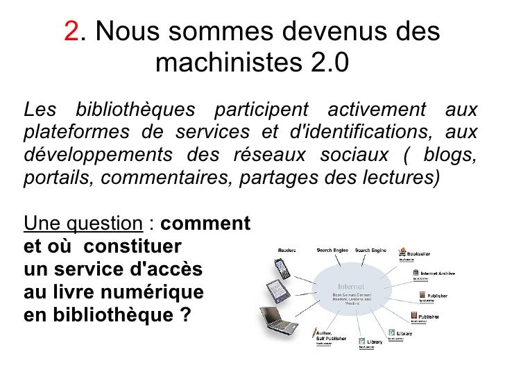 2. Nous sommes devenus des            machinistes 2.0 Les bibliothèques participent activement aux plateformes de services...