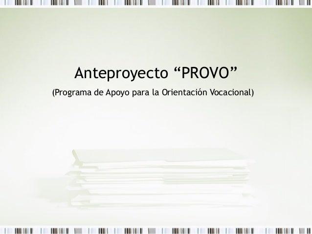 """Anteproyecto """"PROVO""""  (Programa de Apoyo para la Orientación Vocacional)"""