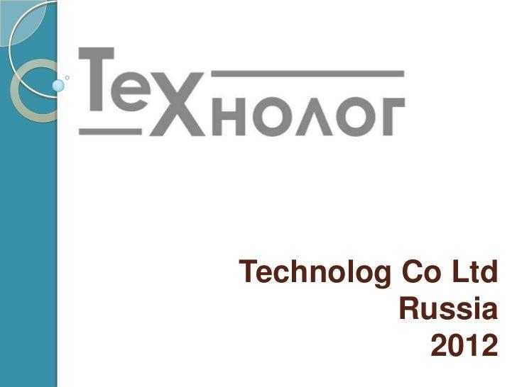 Technolog Co Ltd          Russia            2012