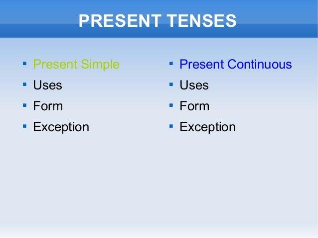 PRESENT TENSESPresent SimpleUsesFormExceptionPresent ContinuousUsesFormException