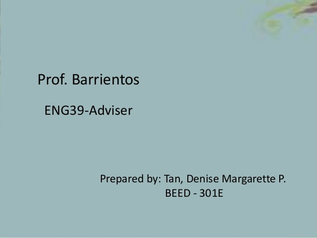 Prepared by: Tan, Denise Margarette P. BEED - 301E Prof. Barrientos ENG39-Adviser