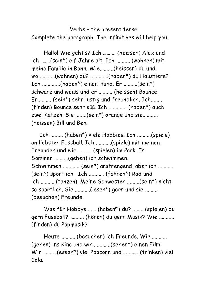 Verbs – the present tense Complete the paragraph. The infinitives will help you.         Hallo! Wie geht's? Ich ………. (heis...