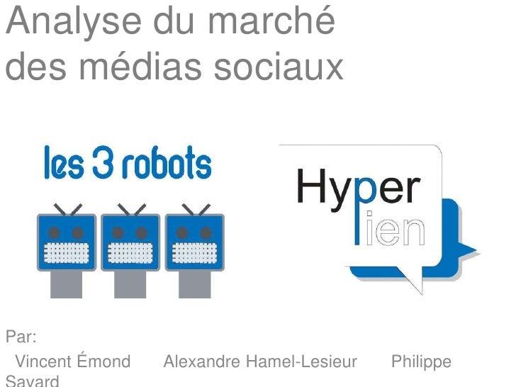 Analyse du marchédes médias sociaux  <br />Par: <br />  Vincent Émond       Alexandre Hamel-Lesieur       Philippe Savard<...