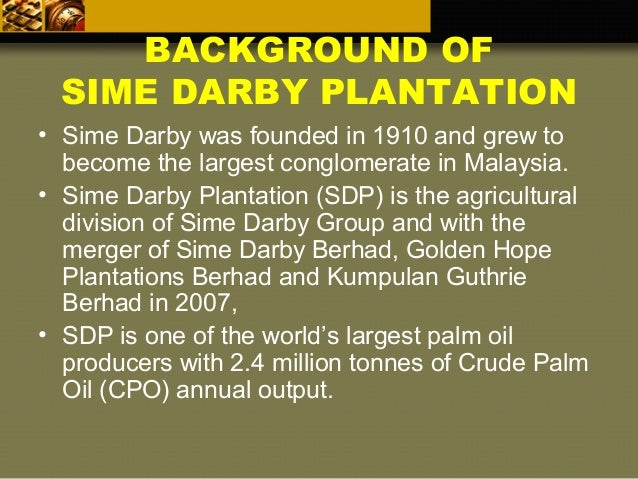 sime darby background Sime darby plantation offers a broad portfolio of best quality vegetable oil based ingredients for application in food, non-food and consumer products.