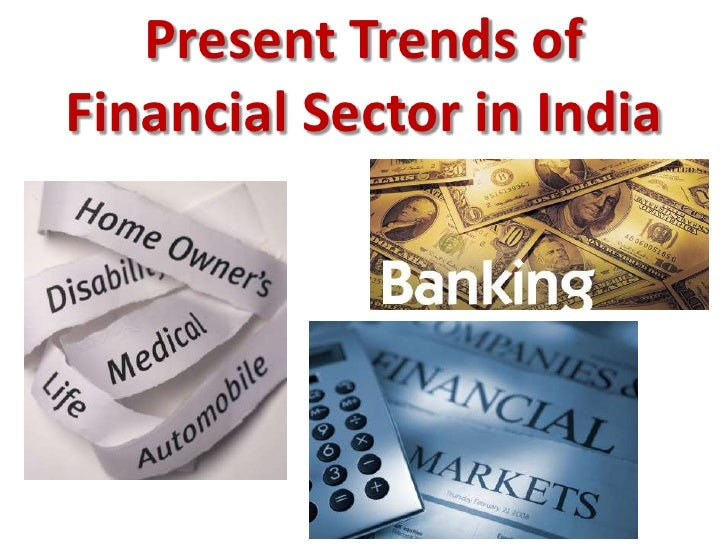 Present Trends ofFinancial Sector in India<br />