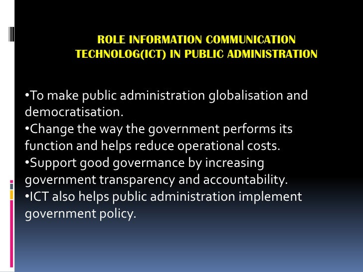ROLE INFORMATION COMMUNICATION TECHNOLOG(ICT) IN PUBLIC ADMINISTRATION<br /><ul><li>To make public administration globalis...