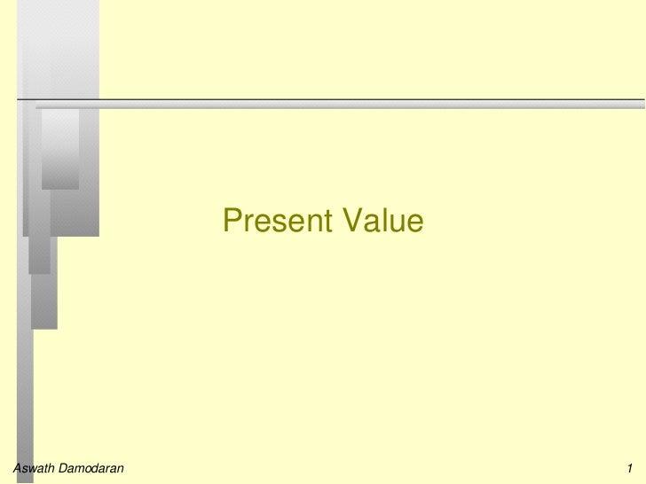 Present ValueAswath Damodaran                   1