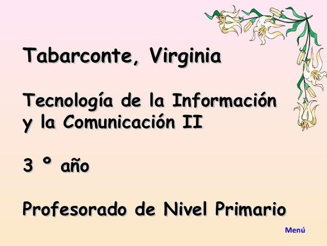 Tabarconte, VirginiaTecnología de la Informacióny la Comunicación II3 º añoProfesorado de Nivel Primario                  ...