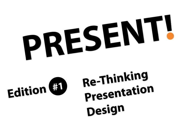 "In this edition of ""Present!"", we'll talk about looking at presentation design differently than we are used to."