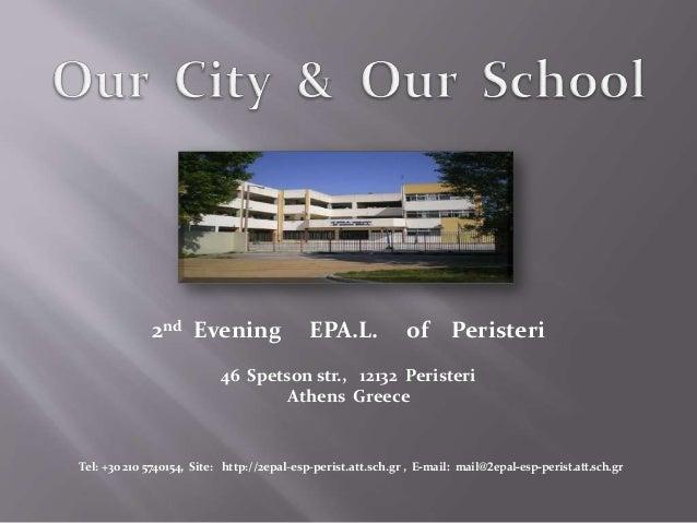 2nd Evening EPA.L. of Peristeri 46 Spetson str., 12132 Peristeri Athens Greece Tel: +30 210 5740154, Site: http://2epal-es...