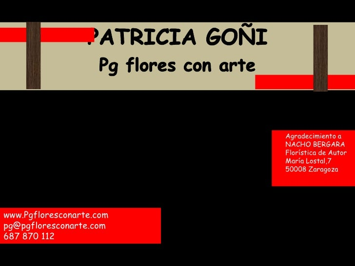 PATRICIA GOÑI<br />Pg flores con arte<br />     Agradecimiento a<br />     NACHO BERGARA<br />     Florística de Autor<br ...