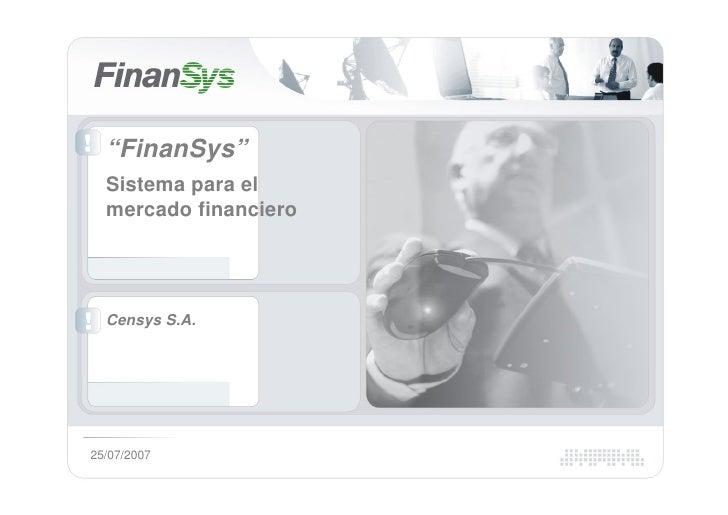 """""""FinanSys""""   Sistema para el   mercado financiero       Censys S.A.     25/07/2007"""