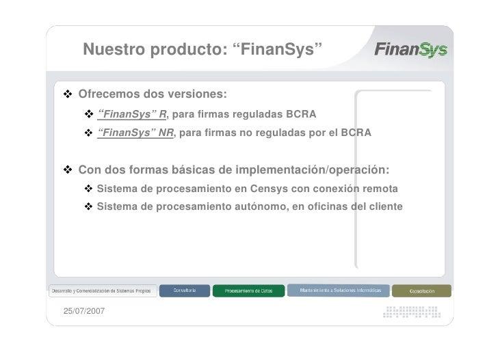 """Nuestro producto: """"FinanSys""""     Ofrecemos dos versiones:         """"FinanSys"""" R, para firmas reguladas BCRA         """"FinanS..."""